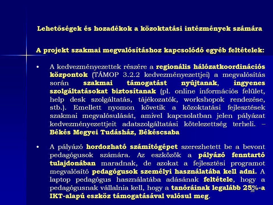 35 A projekt szakmai megvalósításhoz kapcsolódó egyéb feltételek: • A kedvezményezettek részére a regionális hálózatkoordinációs központok (TÁMOP 3.2.