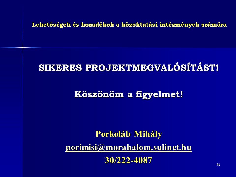 41 SIKERES PROJEKTMEGVALÓSÍTÁST! Köszönöm a figyelmet! Porkoláb Mihály porimisi@morahalom.sulinet.hu 30/222-4087 Lehetőségek és hozadékok a közoktatás