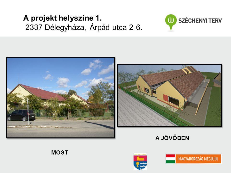A projekt helyszíne 1. 2337 Délegyháza, Árpád utca 2-6. MOST A JÖVŐBEN
