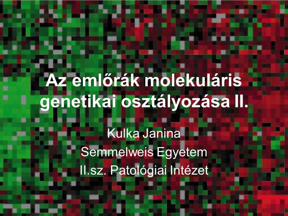 Az emlőrák molekuláris genetikai osztályozása II.Kulka Janina Semmelweis Egyetem II.sz.