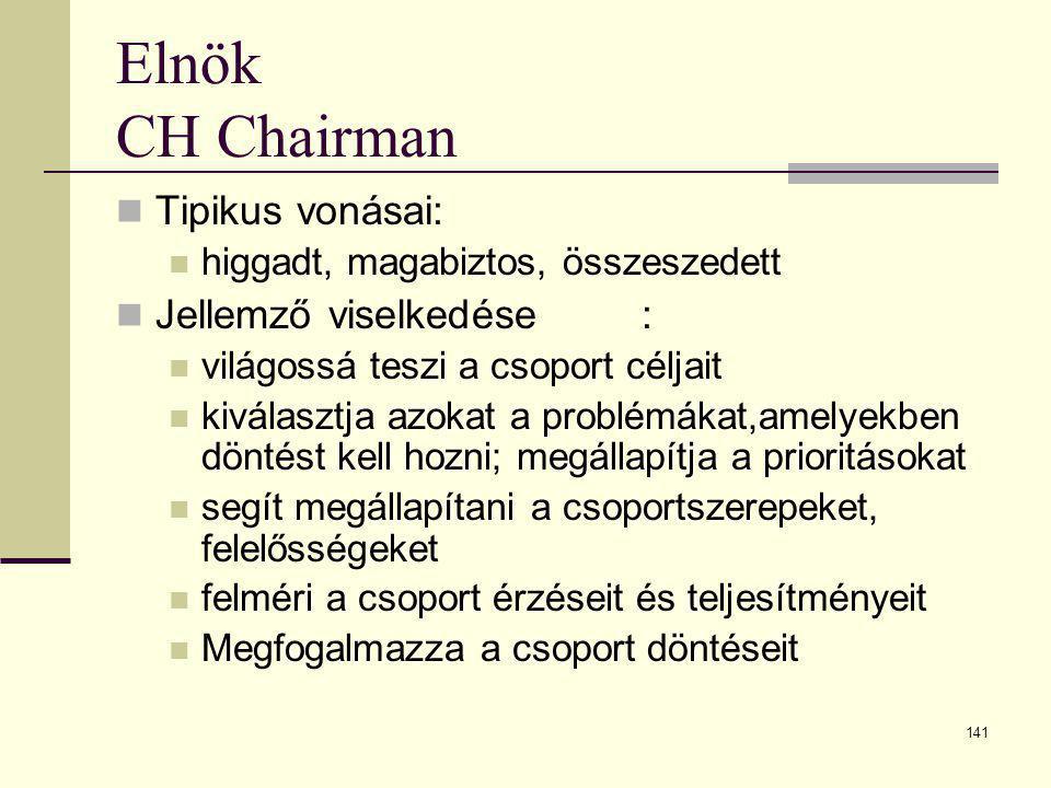 141 Elnök CH Chairman  Tipikus vonásai:  higgadt, magabiztos, összeszedett  Jellemző viselkedése:  világossá teszi a csoport céljait  kiválasztja