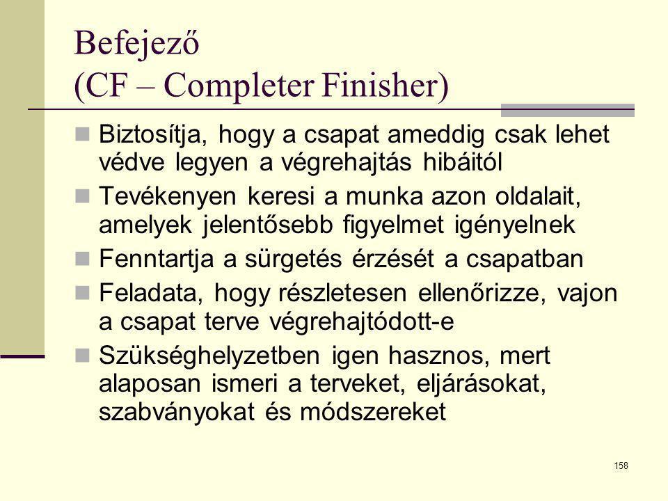 158 Befejező (CF – Completer Finisher)  Biztosítja, hogy a csapat ameddig csak lehet védve legyen a végrehajtás hibáitól  Tevékenyen keresi a munka