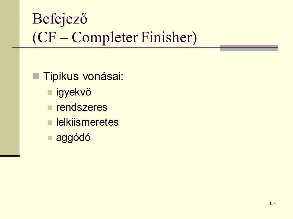 159 Befejező (CF – Completer Finisher)  Tipikus vonásai:  igyekvő  rendszeres  lelkiismeretes  aggódó