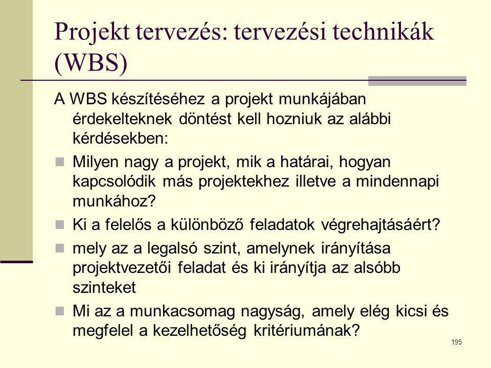 195 Projekt tervezés: tervezési technikák (WBS) A WBS készítéséhez a projekt munkájában érdekelteknek döntést kell hozniuk az alábbi kérdésekben:  Mi