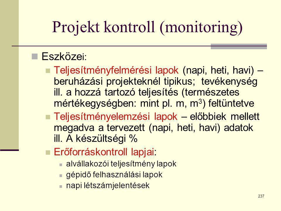 237 Projekt kontroll (monitoring)  Eszköze i:  Teljesítményfelmérési lapok (napi, heti, havi) – beruházási projekteknél tipikus; tevékenység ill. a