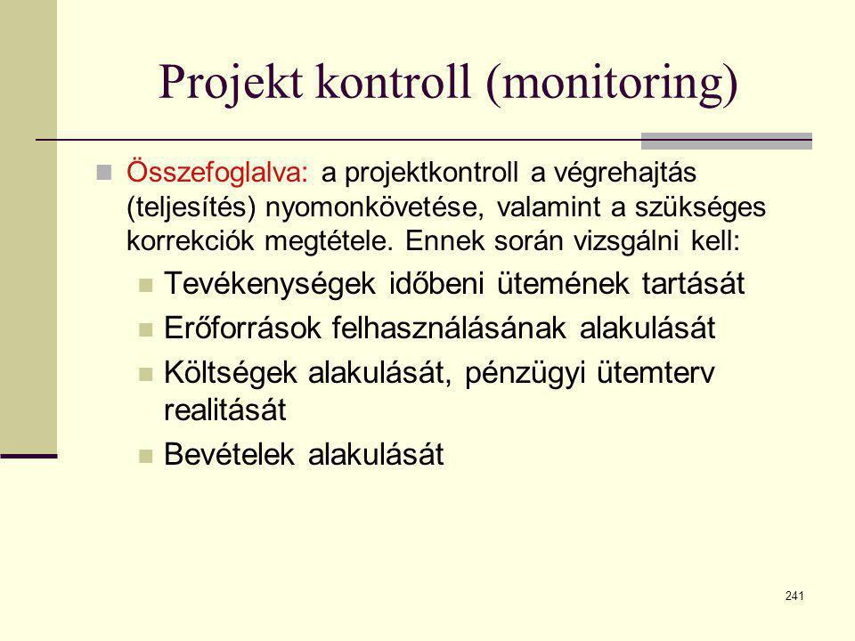 241 Projekt kontroll (monitoring)  Összefoglalva: a projektkontroll a végrehajtás (teljesítés) nyomonkövetése, valamint a szükséges korrekciók megtét
