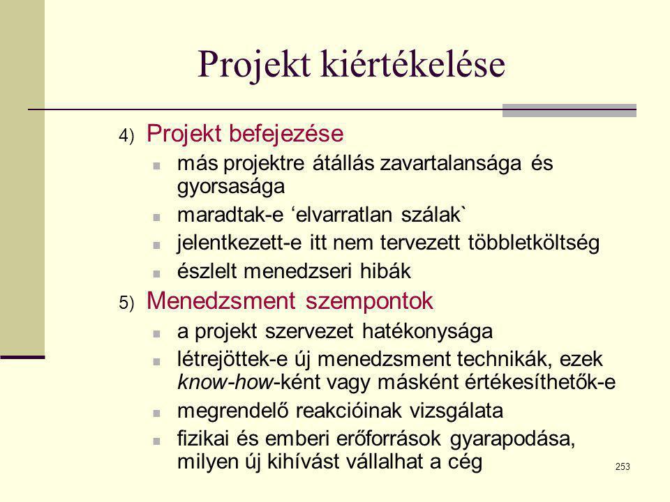253 Projekt kiértékelése 4) Projekt befejezése  más projektre átállás zavartalansága és gyorsasága  maradtak-e 'elvarratlan szálak`  jelentkezett-e