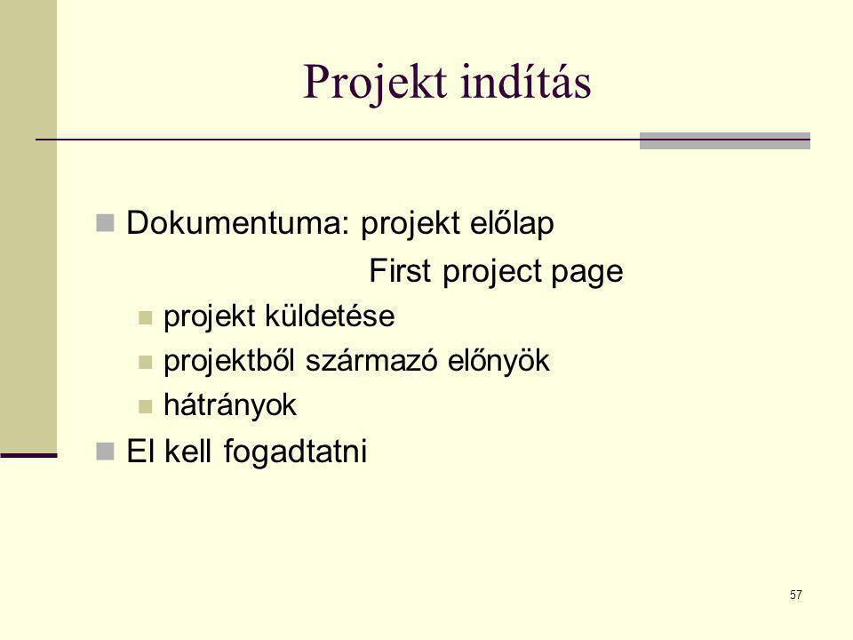 57 Projekt indítás  Dokumentuma: projekt előlap First project page  projekt küldetése  projektből származó előnyök  hátrányok  El kell fogadtatni
