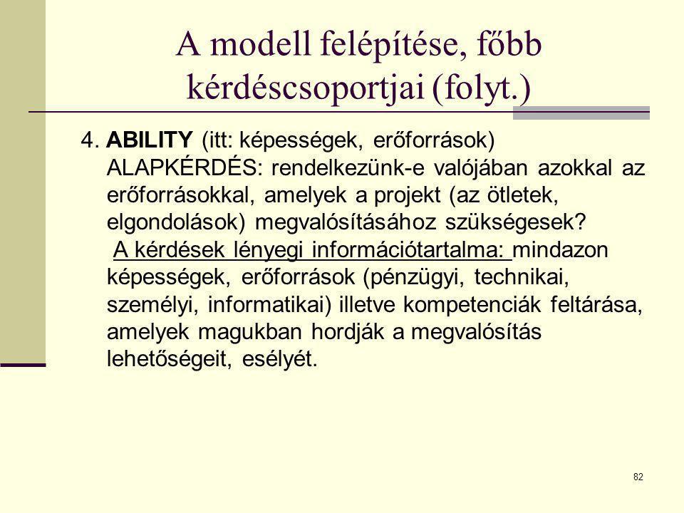 82 A modell felépítése, főbb kérdéscsoportjai (folyt.) 4. ABILITY (itt: képességek, erőforrások) ALAPKÉRDÉS: rendelkezünk-e valójában azokkal az erőfo