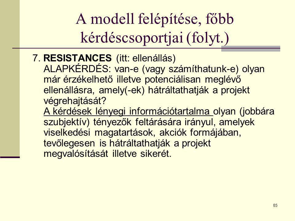 85 A modell felépítése, főbb kérdéscsoportjai (folyt.) 7. RESISTANCES (itt: ellenállás) ALAPKÉRDÉS: van-e (vagy számíthatunk-e) olyan már érzékelhető