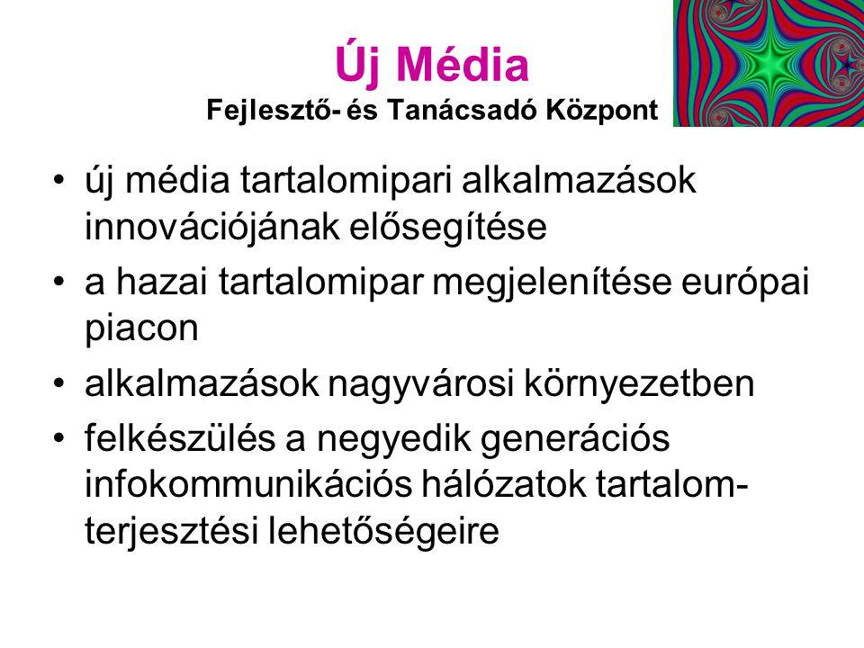 Új Média Fejlesztő- és Tanácsadó Központ •új média tartalomipari alkalmazások innovációjának elősegítése •a hazai tartalomipar megjelenítése európai piacon •alkalmazások nagyvárosi környezetben •felkészülés a negyedik generációs infokommunikációs hálózatok tartalom- terjesztési lehetőségeire