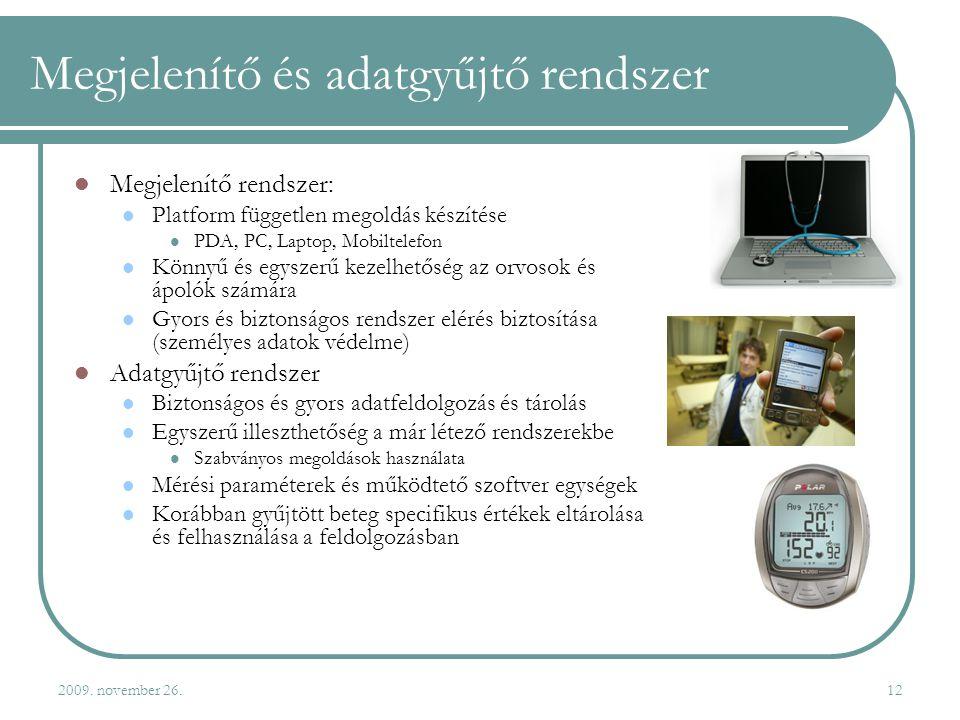 2009. november 26.12 Megjelenítő és adatgyűjtő rendszer  Megjelenítő rendszer:  Platform független megoldás készítése  PDA, PC, Laptop, Mobiltelefo