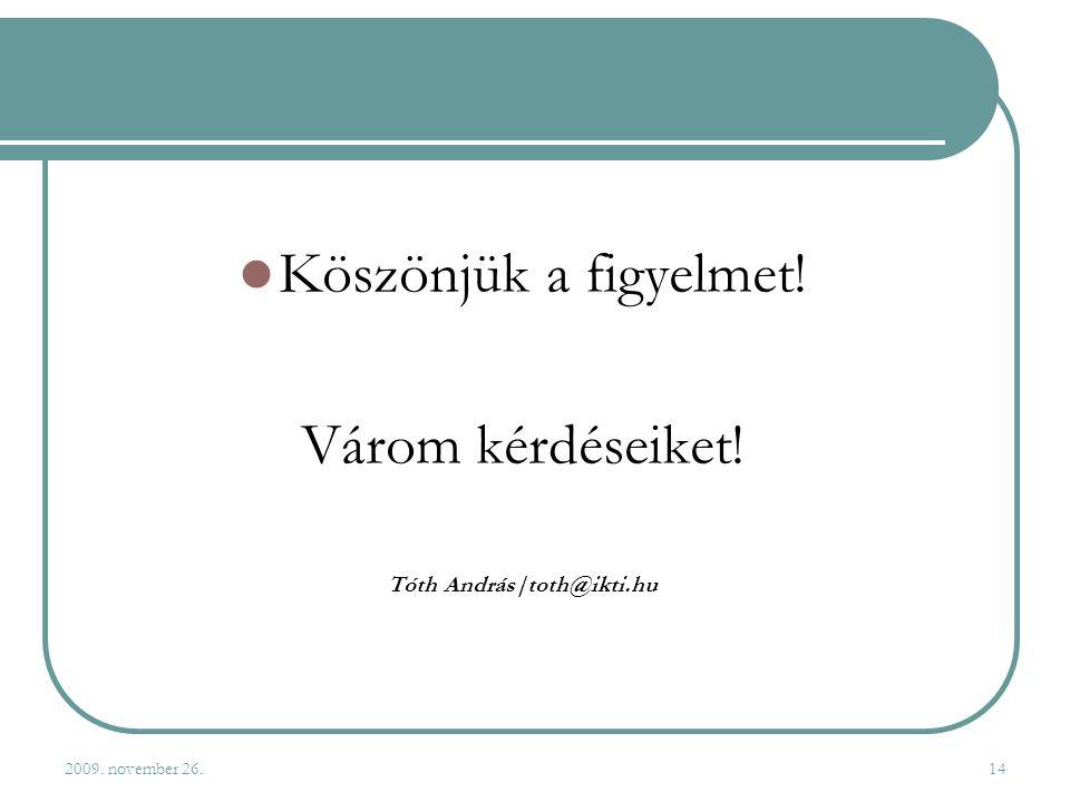 2009. november 26.14  Köszönjük a figyelmet! Várom kérdéseiket! Tóth András|toth@ikti.hu