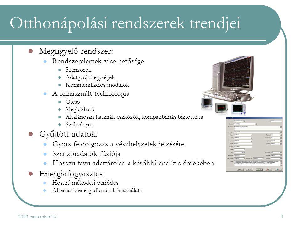 2009. november 26.3 Otthonápolási rendszerek trendjei  Megfigyelő rendszer:  Rendszerelemek viselhetősége  Szenzorok  Adatgyűjtő egységek  Kommun