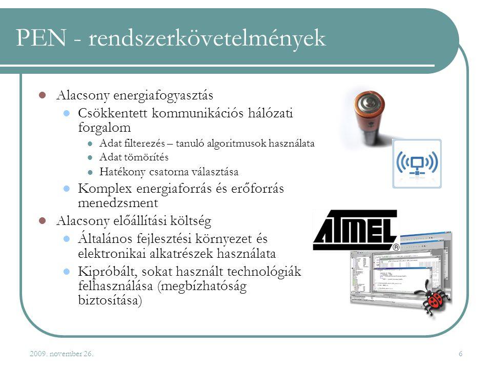 2009. november 26.6 PEN - rendszerkövetelmények  Alacsony energiafogyasztás  Csökkentett kommunikációs hálózati forgalom  Adat filterezés – tanuló