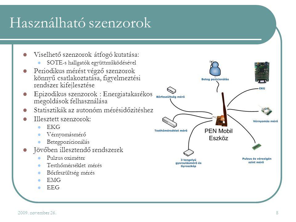 2009. november 26.8 Használható szenzorok  Viselhető szenzorok átfogó kutatása:  SOTE-s hallgatók együttműködésével  Periodikus mérést végző szenzo