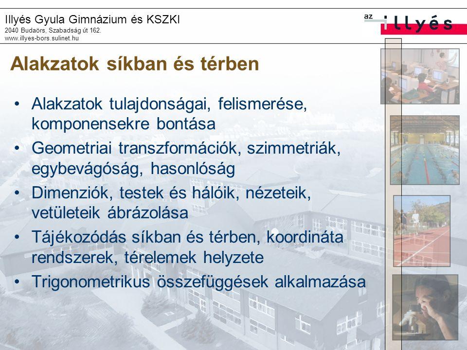 Illyés Gyula Gimnázium és KSZKI 2040 Budaörs, Szabadság út 162. www.illyes-bors.sulinet.hu Alakzatok síkban és térben •Alakzatok tulajdonságai, felism
