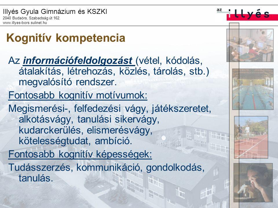 Illyés Gyula Gimnázium és KSZKI 2040 Budaörs, Szabadság út 162. www.illyes-bors.sulinet.hu Kognitív kompetencia Az információfeldolgozást (vétel, kódo