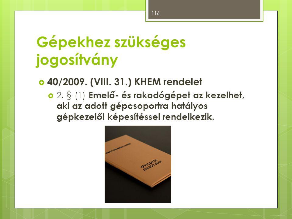 Gépekhez szükséges jogosítvány  40/2009.(VIII. 31.) KHEM rendelet  2.