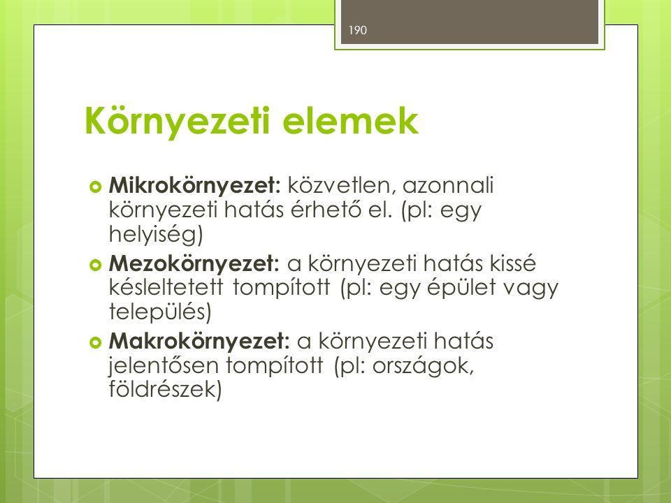 Környezeti elemek  Mikrokörnyezet: közvetlen, azonnali környezeti hatás érhető el. (pl: egy helyiség)  Mezokörnyezet: a környezeti hatás kissé késle