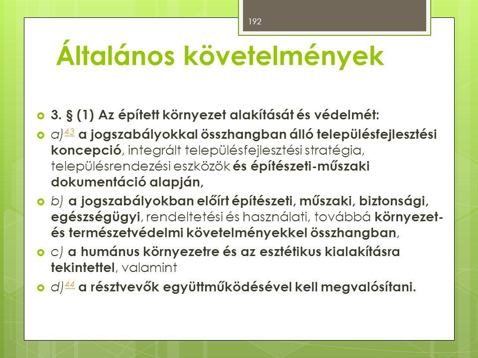 Általános követelmények  3. § (1) Az épített környezet alakítását és védelmét:  a) 43 a jogszabályokkal összhangban álló településfejlesztési koncep