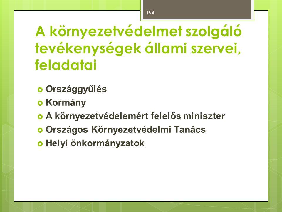 A környezetvédelmet szolgáló tevékenységek állami szervei, feladatai  Országgyűlés  Kormány  A környezetvédelemért felelős miniszter  Országos Kör