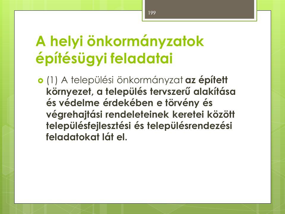 A helyi önkormányzatok építésügyi feladatai  (1) A települési önkormányzat az épített környezet, a település tervszerű alakítása és védelme érdekében