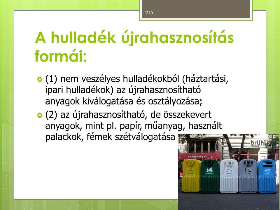 A hulladék újrahasznosítás formái:  (1) nem veszélyes hulladékokból (háztartási, ipari hulladékok) az újrahasznosítható anyagok kiválogatása és osztályozása;  (2) az újrahasznosítható, de összekevert anyagok, mint pl.