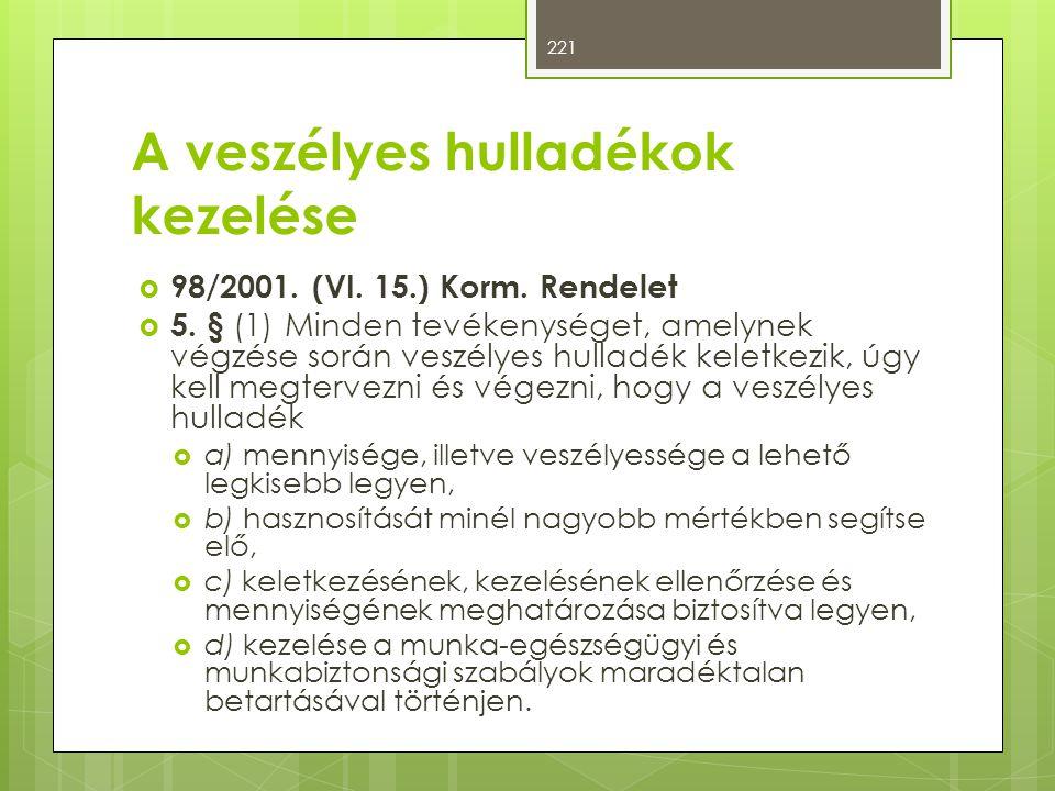 A veszélyes hulladékok kezelése  98/2001. (VI. 15.) Korm. Rendelet  5. § (1) Minden tevékenységet, amelynek végzése során veszélyes hulladék keletke