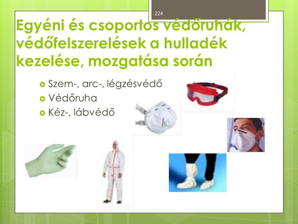 Egyéni és csoportos védőruhák, védőfelszerelések a hulladék kezelése, mozgatása során  Szem-, arc-, légzésvédő  Védőruha  Kéz-, lábvédő 224