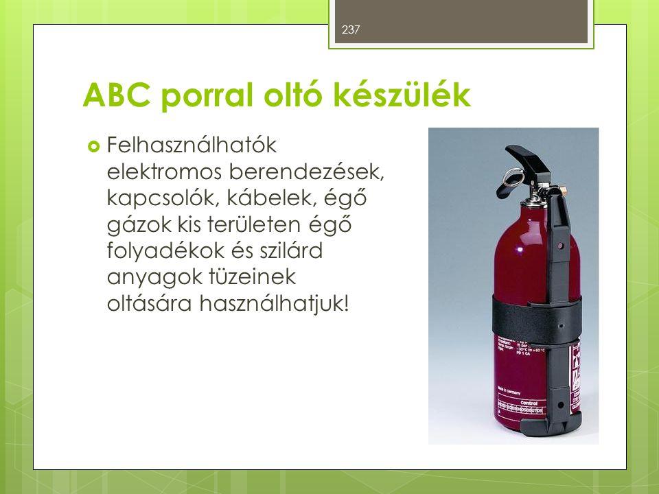 ABC porral oltó készülék  Felhasználhatók elektromos berendezések, kapcsolók, kábelek, égő gázok kis területen égő folyadékok és szilárd anyagok tüzeinek oltására használhatjuk.