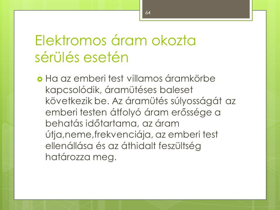 Elektromos áram okozta sérülés esetén  Ha az emberi test villamos áramkörbe kapcsolódik, áramütéses baleset következik be.