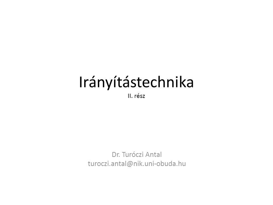 Irányítástechnika II. rész Dr. Turóczi Antal turoczi.antal@nik.uni-obuda.hu
