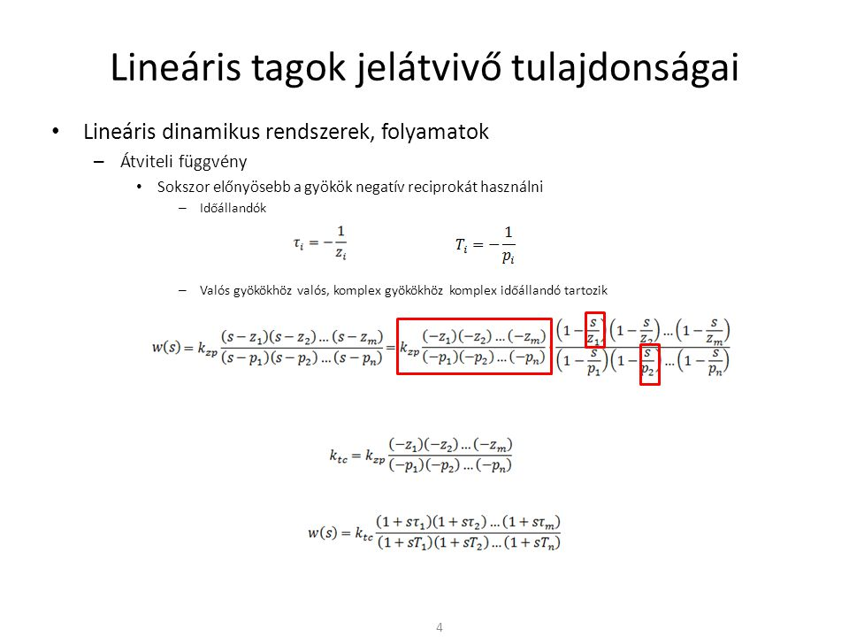 Lineáris tagok jelátvivő tulajdonságai • Lineáris dinamikus rendszerek, folyamatok – Átviteli függvény • Sokszor előnyösebb a gyökök negatív reciprokát használni – A gyöktényezős átalakítás z i = 0 zérusok és p i = 0 pólusok esetén nem hajtható végre » Ezeket eredeti alakjukban kell megőrizni – Ha a gyöktényezős alakban csak valós együtthatókat szeretnénk a komplex konjugált gyököket másodfokú tényezőkké kell összevonni » Pl: p i = a + jbp i *= a – jb (s – p i )(s – p i *) = s 2 – 2as + (a 2 + b 2 ) = s 2 + 2  0 s +  0 2 vagy az időállandókkal kifejezve (1 – sT i )(1 – sT i *) = 1+ 2  0 s +  0 2 s 2 »  0 : sajátfrekvencia (natural frequency):  0 2 = a 2 + b 2  0 = 1/  0 »  csillapítási tényező (damping factor):  = -a/  0 5