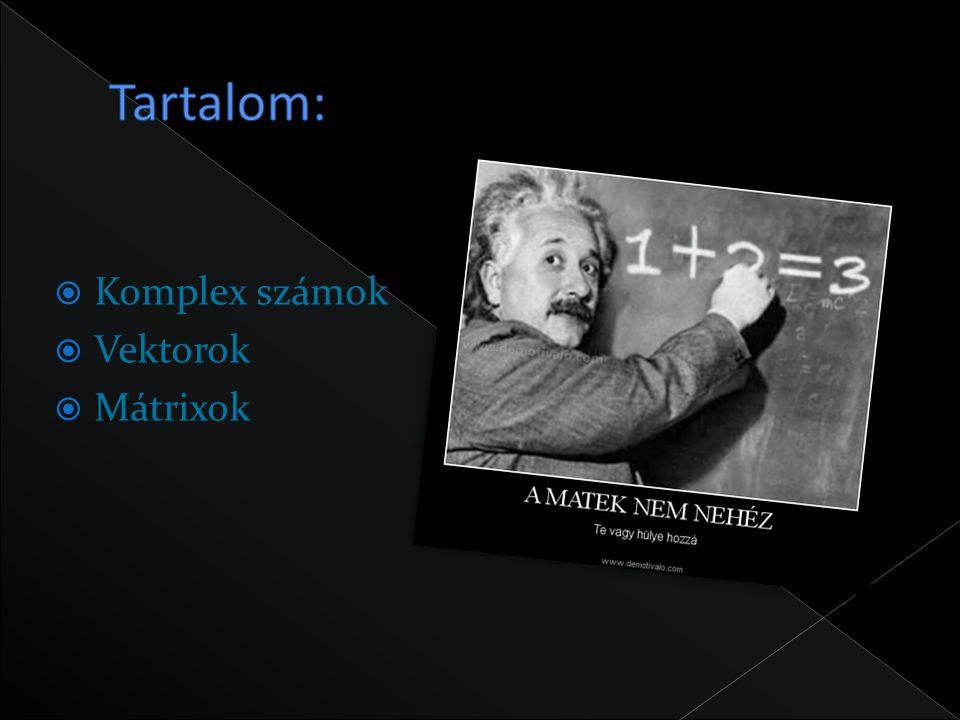  Komplex számok  Vektorok  Mátrixok