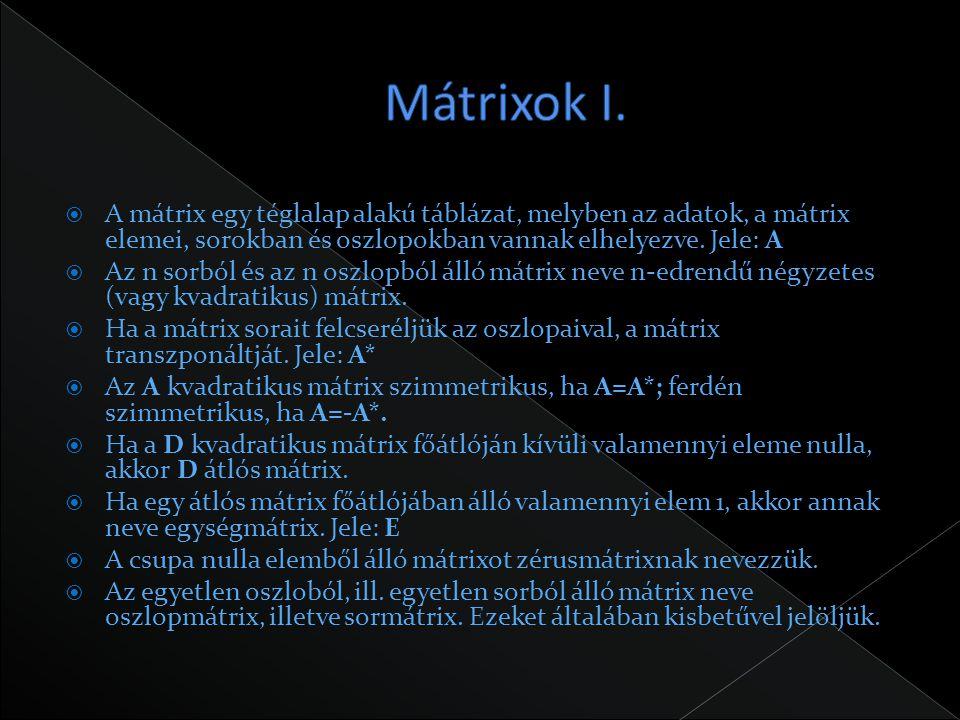  A mátrix egy téglalap alakú táblázat, melyben az adatok, a mátrix elemei, sorokban és oszlopokban vannak elhelyezve. Jele: A  Az n sorból és az n o