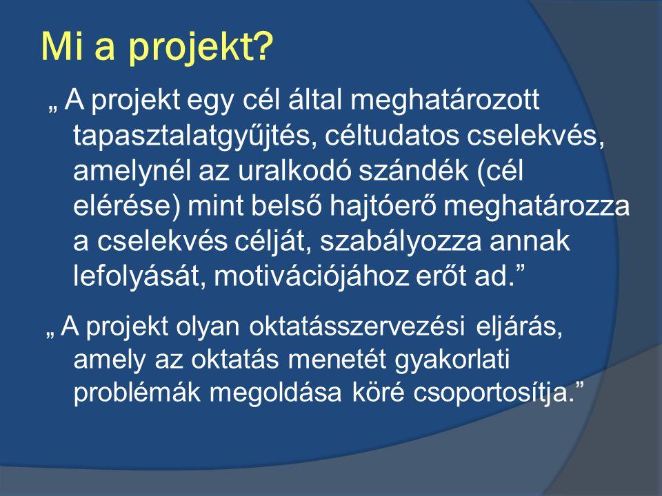 """Mi a projekt? """" A projekt olyan oktatásszervezési eljárás, amely az oktatás menetét gyakorlati problémák megoldása köré csoportosítja."""" """" A projekt eg"""