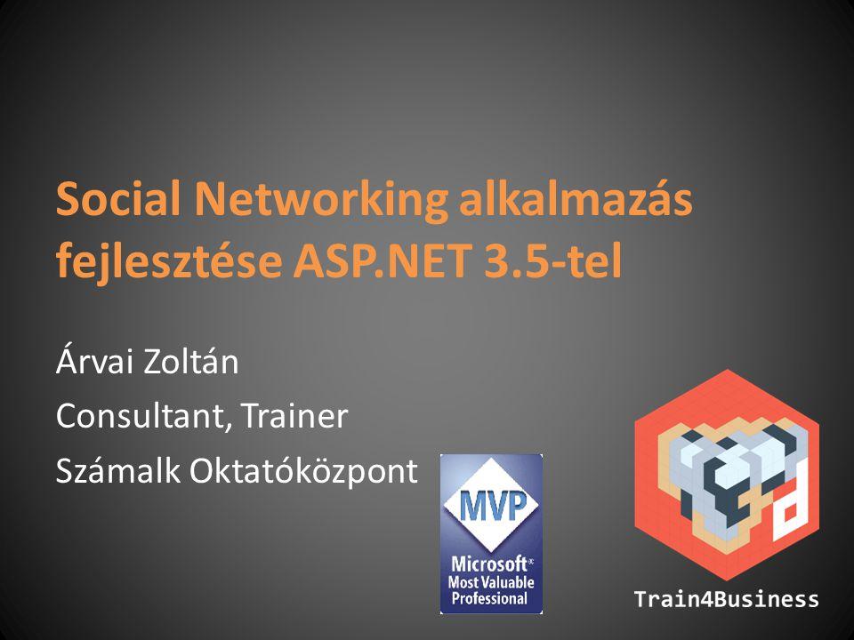 Social Networking alkalmazás fejlesztése ASP.NET 3.5-tel Árvai Zoltán Consultant, Trainer Számalk Oktatóközpont