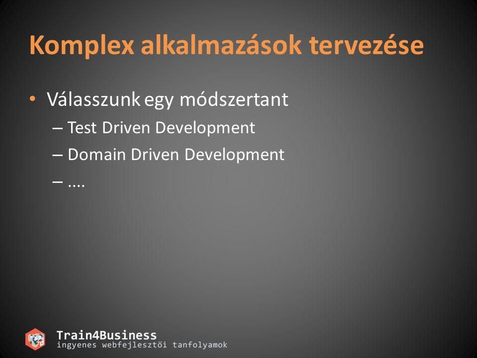 Komplex alkalmazások tervezése • Válasszunk egy módszertant – Test Driven Development – Domain Driven Development –....