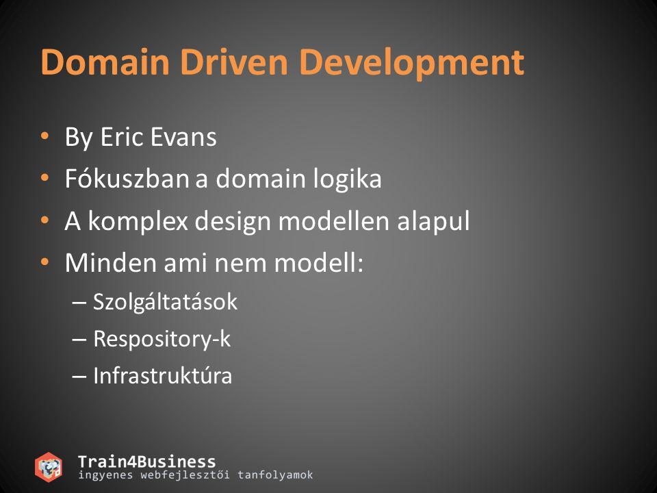 Domain Driven Development • By Eric Evans • Fókuszban a domain logika • A komplex design modellen alapul • Minden ami nem modell: – Szolgáltatások – R