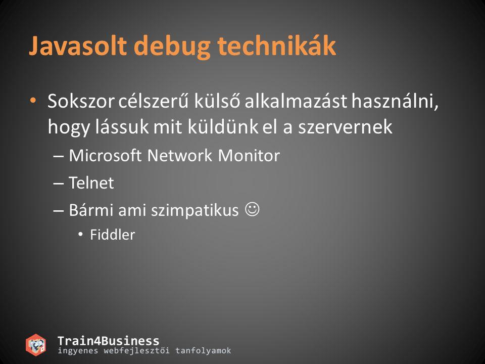 Javasolt debug technikák • Sokszor célszerű külső alkalmazást használni, hogy lássuk mit küldünk el a szervernek – Microsoft Network Monitor – Telnet