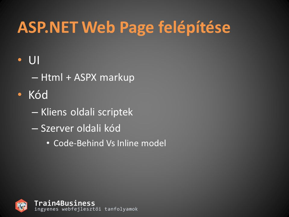 ASP.NET Web Page felépítése • UI – Html + ASPX markup • Kód – Kliens oldali scriptek – Szerver oldali kód • Code-Behind Vs Inline model