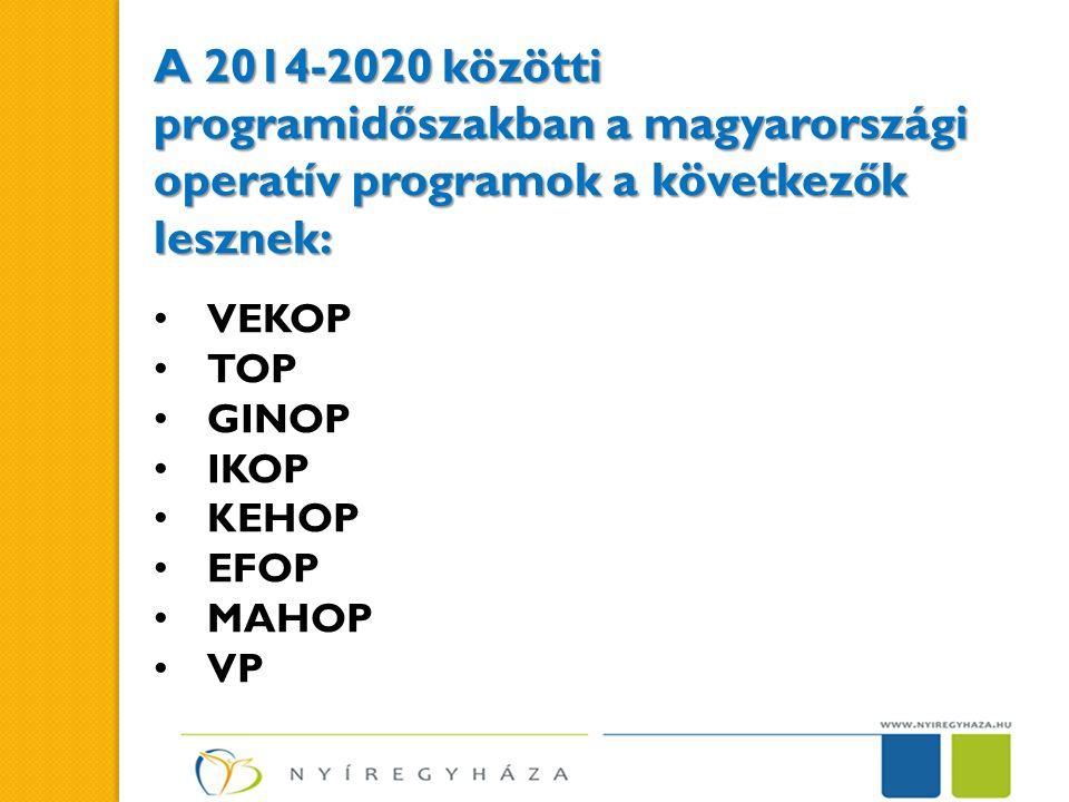 A 2014-2020 közötti programidőszakban a magyarországi operatív programok a következők lesznek: • VEKOP • TOP • GINOP • IKOP • KEHOP • EFOP • MAHOP • VP