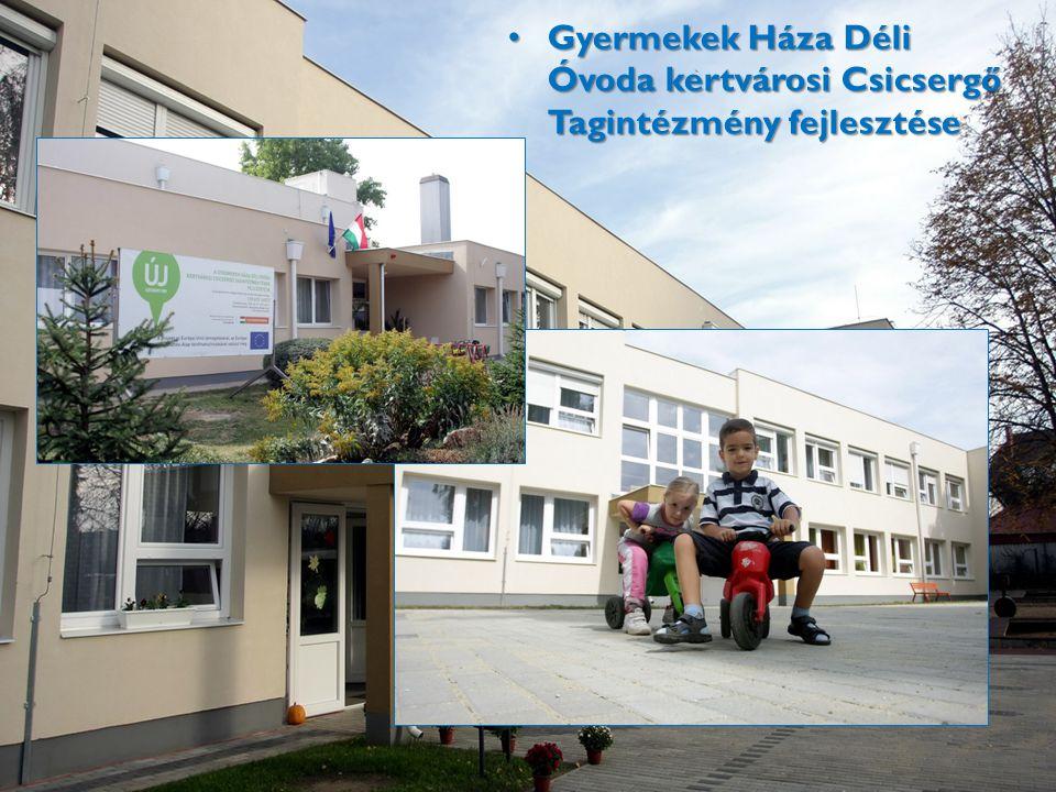 • Gyermekek Háza Déli Óvoda kertvárosi Csicsergő Tagintézmény fejlesztése