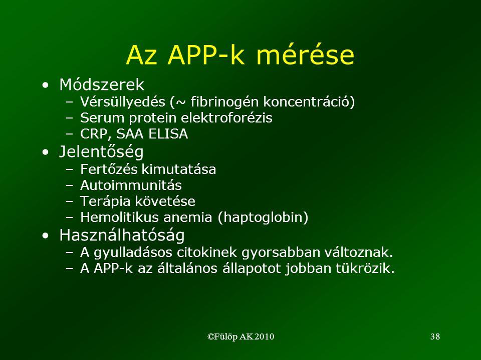 ©Fülöp AK 201038 Az APP-k mérése •Módszerek –Vérsüllyedés (~ fibrinogén koncentráció) –Serum protein elektroforézis –CRP, SAA ELISA •Jelentőség –Fertőzés kimutatása –Autoimmunitás –Terápia követése –Hemolitikus anemia (haptoglobin) •Használhatóság –A gyulladásos citokinek gyorsabban változnak.