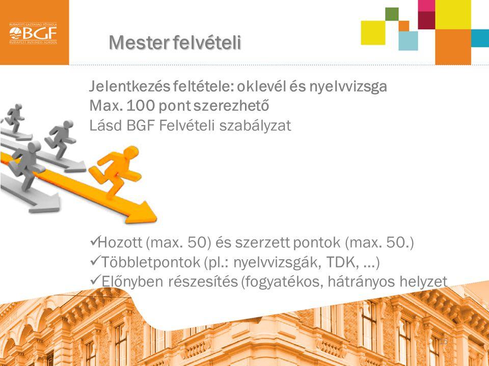 15 Mester felvételi Jelentkezés feltétele: oklevél és nyelvvizsga Max. 100 pont szerezhető Lásd BGF Felvételi szabályzat  Hozott (max. 50) és szerzet