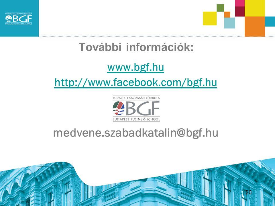 További információk: www.bgf.hu http://www.facebook.com/bgf.hu medvene.szabadkatalin@bgf.hu 20