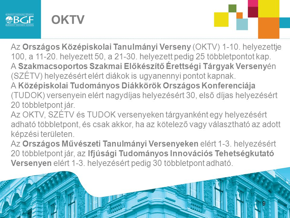 9 9 Az Országos Középiskolai Tanulmányi Verseny (OKTV) 1-10. helyezettje 100, a 11-20. helyezett 50, a 21-30. helyezett pedig 25 többletpontot kap. A
