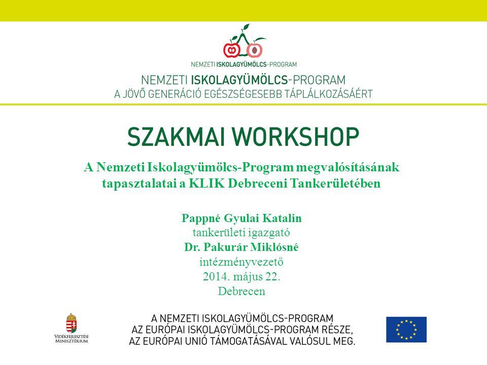 A Nemzeti Iskolagyümölcs-Program megvalósításának tapasztalatai a KLIK Debreceni Tankerületében Pappné Gyulai Katalin tankerületi igazgató Dr. Pakurár