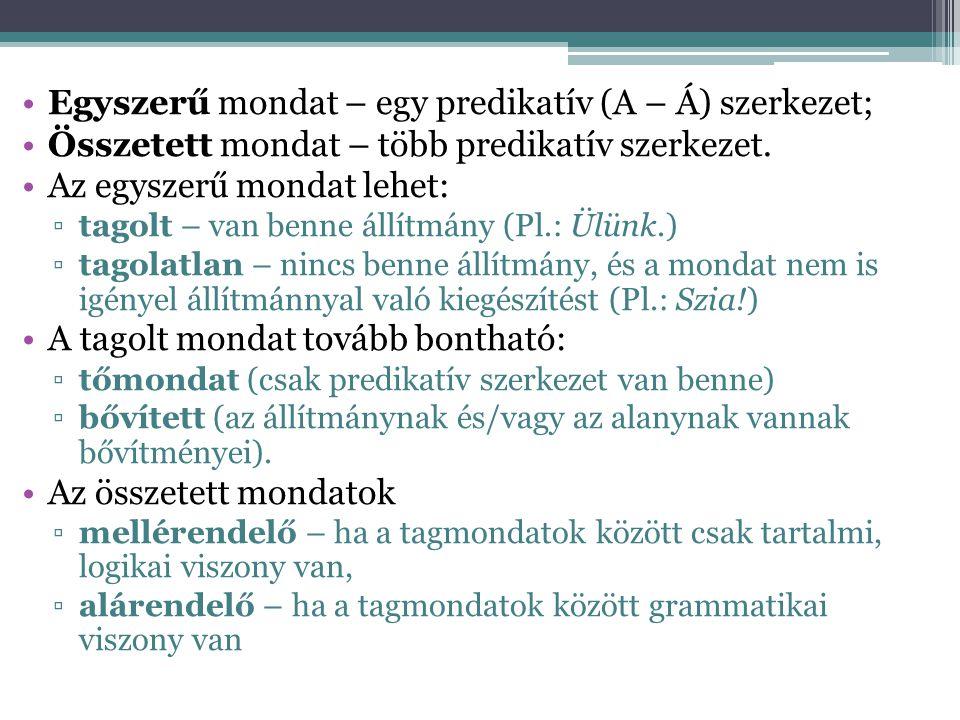 •Egyszerű mondat – egy predikatív (A – Á) szerkezet; •Összetett mondat – több predikatív szerkezet. •Az egyszerű mondat lehet: ▫tagolt – van benne áll